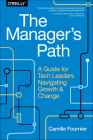 The Manager's Path: A Guide for Tech Leaders Navigating Growth and Change Cover Image