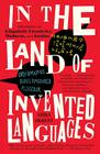 In the Land of Invented Languages: A Celebration of Linguistic Creativity, Madness, and Genius Cover Image