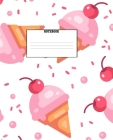 Notebook: Ice Cream Themed Wide Ruled 120 Page Composition Notebook Cover Image