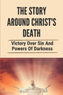The Story Around Christ'S Death: Victory Over Sin And Powers Of Darkness: The Book Of Hebrews Explained Cover Image