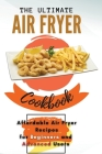 The Ultimate Air Fryer Cookbook: Affordable Air Fryer Recipes for Beginners and Advanced Users Cover Image