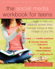 The Social Media Workbook for Teens: Skills to Help You Balance Screen Time, Manage Stress, and Take Charge of Your Life Cover Image