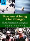 Drums Along the Congo: On the Trail of Mokele-Mbembe, the Last Living Dinosur Cover Image