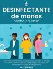 Desinfectante de Manos Hecho En Casa: Cómo hacer desinfectantes antibacterianos y antivirales de bricolaje con aceites esenciales naturales para prote Cover Image