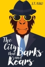 The City That Barks And Roars: A thrilling mystery in a world ruled by animals Cover Image