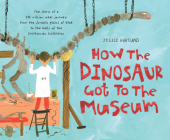 How the Dinosaur Got to the Museum (How the . . . Got to the Museum) Cover Image