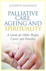 Palliative Care, Ageing and Spirituality: A Guide for Older People, Carers and Families Cover Image