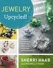 Jewelry Upcycled!: Techniques and Projects for Reusing Metal, Glass, Plastic, Fiber, and Found Objects Cover Image