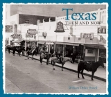 Texas Then & Now (Then & Now (Thunder Bay Press)) Cover Image
