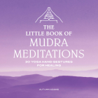 The Little Book of Mudra Meditations: 30 Yoga Hand Gestures for Healing Cover Image