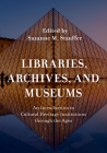 Libraries, Archives, and Museums: An Introduction to Cultural Heritage Institutions Through the Ages Cover Image