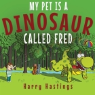My Pet is a Dinosaur Called Fred Cover Image