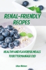 Renal-Friendly Recipes: Healthy and Flavorful Meals to Better Manage CKD Cover Image