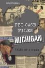FBI Case Files Michigan: Tales of a G-Man (True Crime) Cover Image