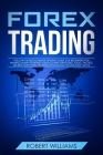 Forex Trading: Follow the Best Ultimate Trading Guide for Beginners for Making Money Starting Today! Learn Strategies, Tools, Tactics Cover Image