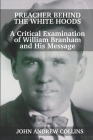 Preacher Behind the White Hoods: A Critical Examination of William Branham and His Message Cover Image