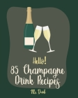 Hello! 85 Champagne Drink Recipes: Best Champagne Drink Cookbook Ever For Beginners [Book 1] Cover Image