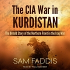 The CIA War in Kurdistan Lib/E: The Untold Story of the Northern Front in the Iraq War Cover Image