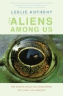 The Aliens Among Us: How Invasive Species Are Transforming the Planet—and Ourselves Cover Image