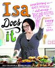 Isa Does It: Amazingly Easy, Wildly Delicious Vegan Recipes for Every Day of the Week Cover Image