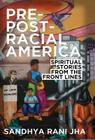 Pre-Post-Racial America: Spiritual Stories from the Front Lines Cover Image