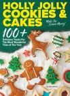 Holly Jolly Cookies & Cakes: 100+ Delicious Treats for the Most Wonderful Time of the Year Cover Image