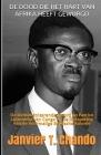 de Dood Die Het Hart Van Afrika Heeft Gewurgd: De Dehumaniserende Moord op Patrice Lumumba van Congo en de Ontsporing van de Voormalige Belgische Kolo Cover Image