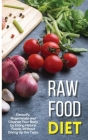 Raw Food Diet: Detoxify, Regenerate and Cleanse Your Body by Eating Natural Foods, Without Giving Up the Taste Cover Image