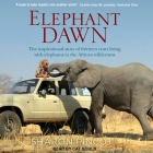 Elephant Dawn Lib/E: The Inspirational Story of Thirteen Years Living with Elephants in the African Wilderness Cover Image