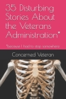 35 Disturbing Stories About the Veterans Administration*: *because I had to stop somewhere Cover Image