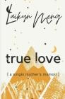 True Love: A Single Mother's Memoir Cover Image