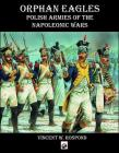 Orphan Eagles: Polish Armies of the Napoleonic Wars Cover Image