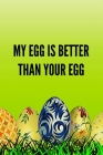 My Egg Is Better Than Your Egg: Christian Gifts For Women Cover Image