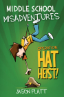 Middle School Misadventures: Operation: Hat Heist! Cover Image