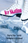 Ice Skating: Steps by Steps Tutorials from Amateur to Professional: Ice Skating Cover Image