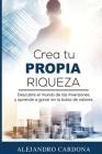 Crea tu Propia Riqueza: Descubre el mundo de las inversiones y aprende a invertir en la bolsa de valores Cover Image