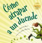Como Atrapar A un Duende = How to Catch a Leprechaun Cover Image