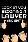 Look At You Becoming Lawyer And Shit: Funny Lawyer Blank Lined Note Book Cover Image