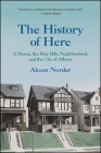 The History of Here: A House, the Pine Hills Neighborhood, and the City of Albany Cover Image