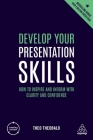 Develop Your Presentation Skills: How to Inspire and Inform with Clarity and Confidence (Creating Success) Cover Image
