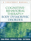 Cognitive-Behavioral Therapy for Body Dysmorphic Disorder: A Treatment Manual Cover Image
