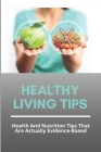 Healthy Living Tips: Health And Nutrition Tips That Are Actually Evidence-Based: Heart Healthy Living Tips Cover Image