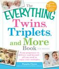 The Everything Twins, Triplets, and More Book: From pregnancy to delivery and beyond--all you need to enjoy your multiples (Everything®) Cover Image