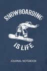 Snowboarding Is Life: JOURNAL NOTEBOOK Snowboarding Notepad RULED - Outdoor Sportsman Sketchbook Winter Sports Organizer Apres Ski Diary LIN Cover Image