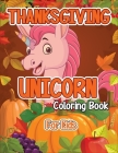 Thanksgiving Unicorn Coloring Book for Kids: A Magical Thanksgiving Unicorn Coloring Activity Book For Girls And Anyone Who Loves Unicorns! A Holding Cover Image