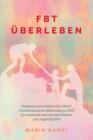 FBT Überleben: Kompetenzhandbuch für Eltern: Familienbasierte Behandlung (FBT) für Anorexia nervosa bei Kindern und Jugendlichen Cover Image
