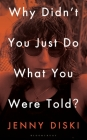 Why Didn't You Just Do What You Were Told?: Essays Cover Image