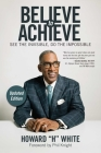 Believe to Achieve: See the Invisible, Do the Impossible Cover Image