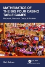 Mathematics of the Big Four Casino Table Games: Blackjack, Baccarat, Craps, & Roulette Cover Image