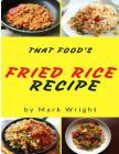 Fried Rice Recipes: 50 Delicious of Fried Rice Cover Image
